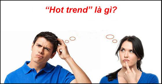 hot trend la gi
